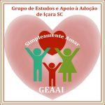 """GEAAI - Grupo de estudos e apoio à adoção de Içara """"Simplesmente Amar"""""""